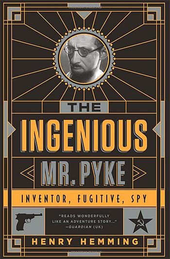 The Ingenious Mr. Pyke: Inventor, Fugitive, Spy at werd.com