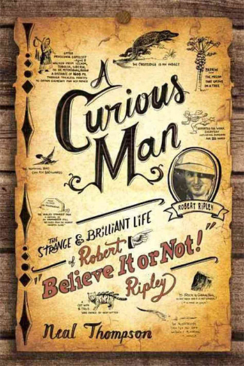 "A Curious Man: The Strange and Brilliant Life of Robert ""Believe It or Not!"" Ripley at werd.com"