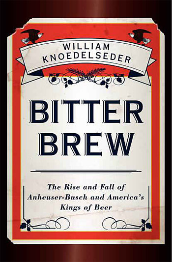 Bitter Brew: The Rise and Fall of Anheuser-Busch and America&#8217;s Kings of Beer at werd.com