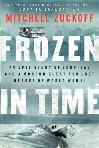 Frozen in Time: An Epic Story of Survival and a Modern Quest for Lost Heroes of World War II at werd.com