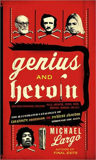 Genius and Heroin: The Illustrated Catalogue of Creativity, Obsession, and Reckless Abandon Through the Ages at werd.com