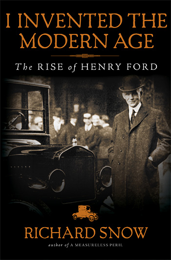 I Invented the Modern Age: The Rise of Henry Ford at werd.com