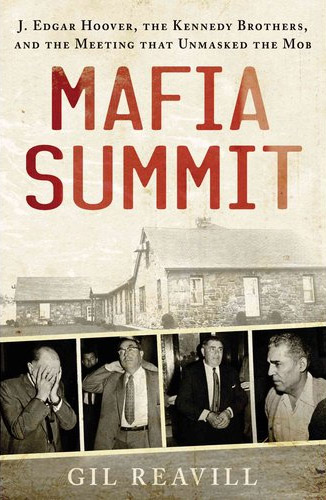 Mafia Summit: J. Edgar Hoover, the Kennedy Brothers, and the Meeting That Unmasked the Mob at werd.com