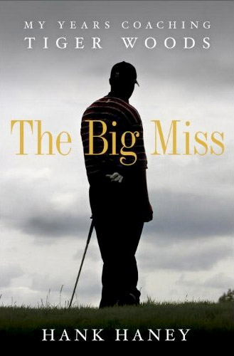The Big Miss: My Years Coaching Tiger Woods at werd.com