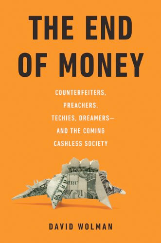 The End of Money: Counterfeiters, Preachers, Techies, Dreamers&#8211;and the Coming Cashless Society at werd.com